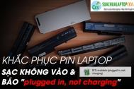 """Khắc phục Pin Laptop sạc không vào và báo """"Plugged in, not charging"""""""