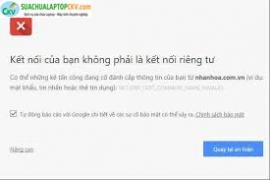 Sửa Lỗi Kết Nối Của Bạn Không Phải Là Kết Nối Riêng Tư Trên Windows 7